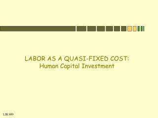 LABOR AS A QUASI-FIXED COST: Human Capital Investment
