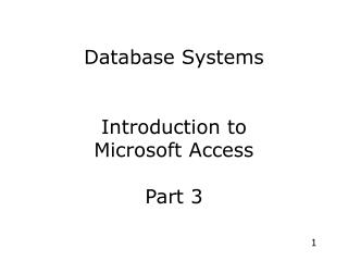 Database Systems Introduction to Microsoft Access Part 3