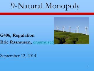 9-Natural Monopoly G406, Regulation  Eric  Rasmusen ,  erasmuse@indiana September 12,  2014