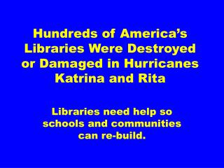 Hundreds of America's Libraries Were Destroyed or Damaged in Hurricanes Katrina and Rita