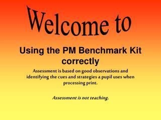Using the PM Benchmark Kit correctly
