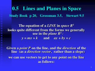 0.5	 Lines and Planes in Space Study Book  p 20,    Grossman 3.5,    Stewart 9.5