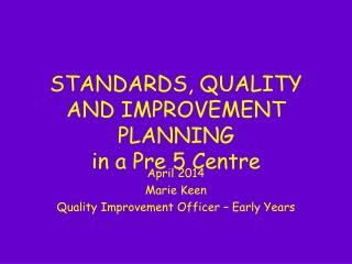 STANDARDS, QUALITY AND IMPROVEMENT PLANNING in a Pre 5 Centre