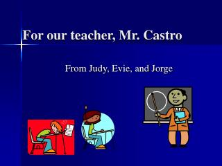 For our teacher, Mr. Castro