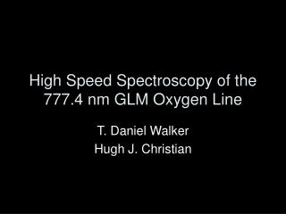 High Speed Spectroscopy of the 777.4 nm GLM Oxygen Line