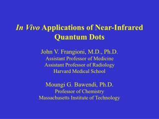 In Vivo  Applications of Near-Infrared Quantum Dots John V. Frangioni, M.D., Ph.D.