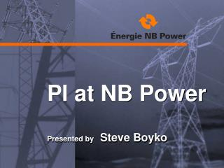 PI at NB Power Presented by    Steve Boyko