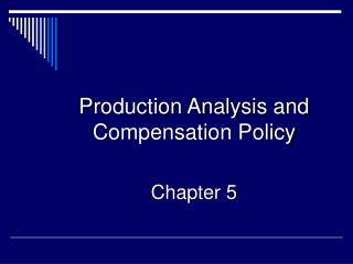 Production Analysis and Compensation Policy Chapter 5