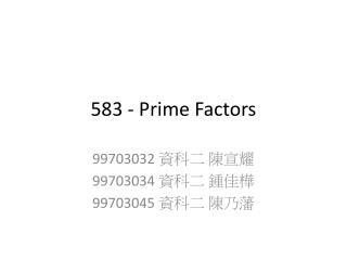 583 - Prime Factors