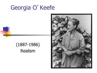 Georgia O ' Keefe