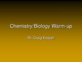 Chemistry/Biology Warm-up