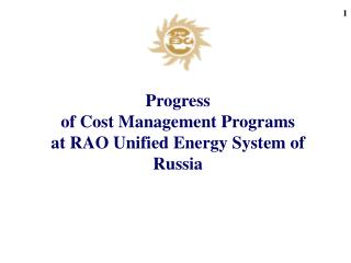 Progress  of Cost Management Programs  at RAO Uni fied  E nergy  System of Russia