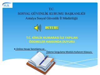 T.C. SOSYAL GÜVENLİK KURUMU BAŞKANLIĞI  Antalya Sosyal Güvenlik İl Müdürlüğü