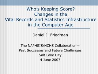 Daniel J. Friedman The NAPHSIS/NCHS Collaboration— Past Successes and Future Challenges