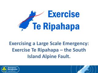 Exercising a Large Scale Emergency: Exercise Te Ripahapa � the South Island Alpine Fault.