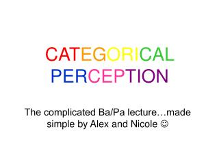 The complicated Ba/Pa lecture…made simple by Alex and Nicole  