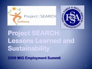 Project SEARCH:  Lessons Learned and Sustainability 2009 MIG Employment Summit