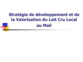 Strat gie de d veloppement et de la Valorisation du Lait Cru Local au Mali