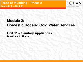 Module 2:   Domestic Hot and Cold Water Services Unit 11 – Sanitary Appliances Duration – 11 Hours