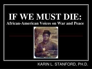 IF WE MUST DIE: African-American Voices on War and Peace