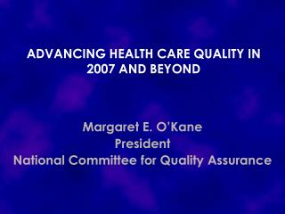 ADVANCING HEALTH CARE QUALITY IN 2007 AND BEYOND