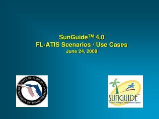 SunGuide TM  4.0  FL-ATIS Scenarios / Use Cases June 24, 2008