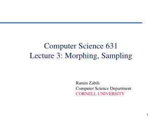 Computer Science 631 Lecture 3: Morphing, Sampling