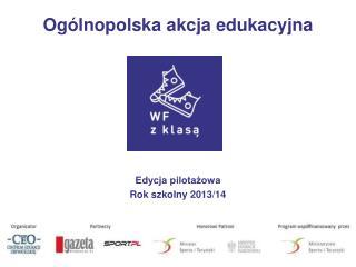 Ogólnopolska akcja edukacyjna Edycja pilotażowa Rok szkolny 2013/14