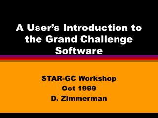 A User's Introduction to the Grand Challenge Software