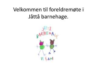 Velkommen til foreldremøte i  Jåttå  barnehage.