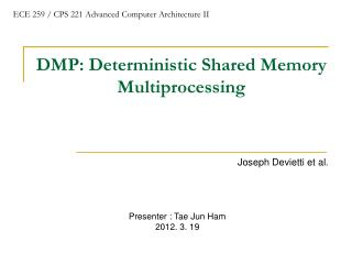 DMP: Deterministic Shared Memory Multiprocessing