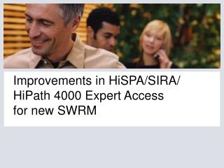Improvements in HiSPA/SIRA/ HiPath 4000 Expert Access for new SWRM