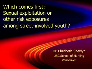 Which comes first:  Sexual exploitation or  other risk exposures  among street-involved youth?