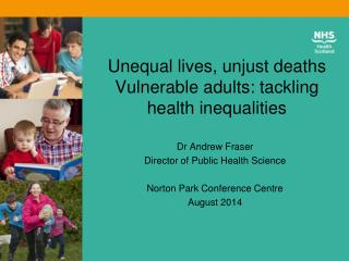 Unequal lives, unjust deaths Vulnerable adults: tackling health inequalities