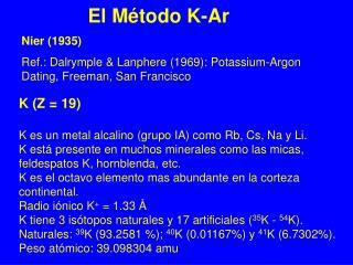 K (Z = 19) K es un metal alcalino (grupo IA) como Rb, Cs, Na y Li.