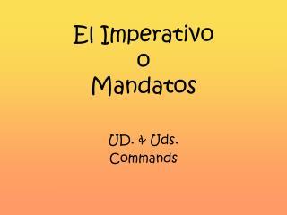 El Imperativo  o  Mandatos
