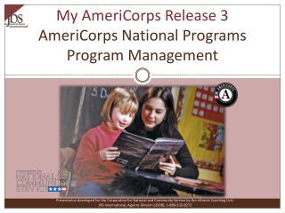 My AmeriCorps Release 3 AmeriCorps National Programs Program Management