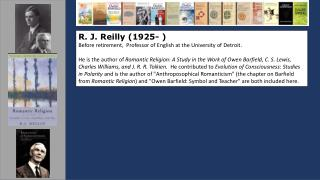 R. J.  Reilly (1925- ) Before retirement,  Professor of English at the University of Detroit .