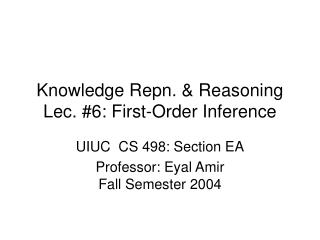 Knowledge Repn. & Reasoning Lec. #6: First-Order Inference