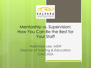 Mentorship vs. Supervision:  How You Can Be the Best for  Your Staff