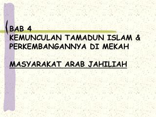 BAB 4 KEMUNCULAN TAMADUN ISLAM  PERKEMBANGANNYA DI MEKAH  MASYARAKAT ARAB JAHILIAH