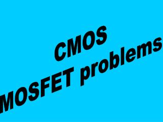CMOS MOSFET problems