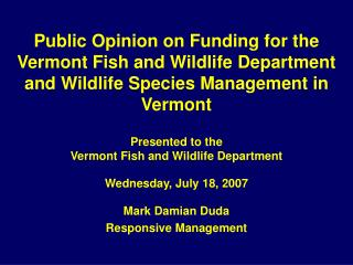 Presented to the Vermont Fish and Wildlife Department Wednesday, July 18, 2007 Mark Damian Duda
