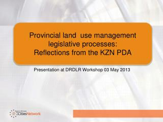 Provincial land  use management legislative processes:  Reflections from the KZN PDA