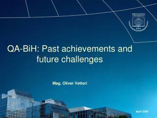 QA-BiH: Past achievements and future challenges Mag. Oliver Vettori
