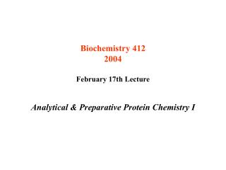 Biochemistry 412 2004 February 17th Lecture Analytical & Preparative Protein Chemistry I