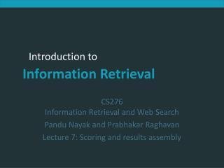 CS276 Information Retrieval and Web Search Pandu Nayak and Prabhakar Raghavan