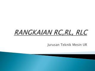 RANGKAIAN  RC,RL, RLC