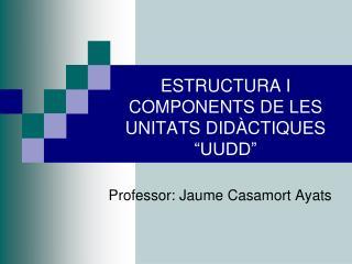 """ESTRUCTURA I COMPONENTS DE LES UNITATS DIDÀCTIQUES """"UUDD"""""""