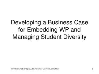 Developing a Business Case for Embedding WP and Managing Student Diversity